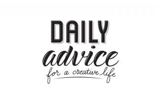 Daily Advice For A Creative Life