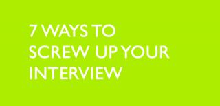 7 ways to screw up your job interview