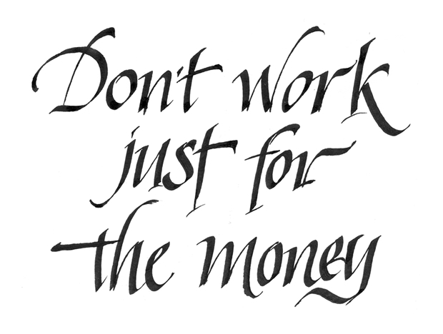 Don't Work Just For The Money