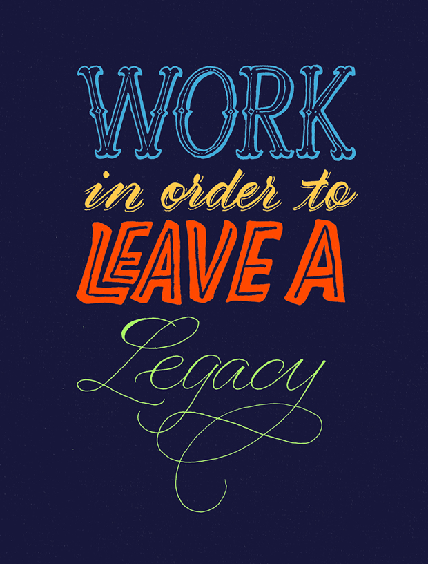 Work in Order to Leave a Legacy